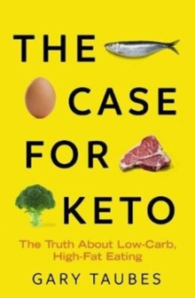 The Case for Keto : The Truth About Low-Carb, High-Fat Eating, Paperback / softback Book