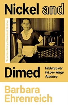 Nickel and Dimed : Undercover in Low-Wage America, Paperback / softback Book