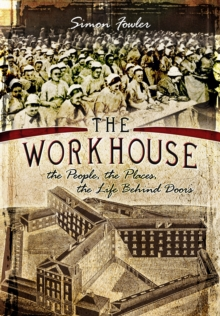 The Workhouse : The People, the Places, the Life Behind Doors, Paperback Book
