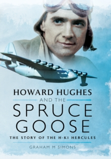 Howard Hughes and the Spruce Goose : The Story of the H-K1 Hercules, Hardback Book