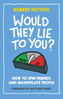 Would They Lie to You? : How to Spin Friends and Manipulate People, Hardback Book