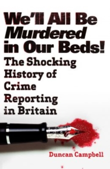 We'll All be Murdered in Our Beds! : The Shocking History of Crime Reporting in Britain, Paperback Book