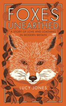 Foxes Unearthed : A Story of Love and Loathing in Modern Britain, EPUB eBook
