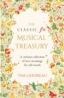 The Classic FM Musical Treasury : A Curious Collection of New Meanings for Old Words, Hardback Book