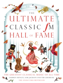 The Ultimate Classic FM Hall of Fame : 20 Years of the World's Greatest Classical Music Chart, Hardback Book