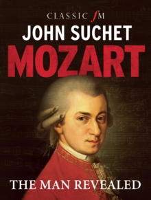 Mozart: The Man Revealed, Hardback Book
