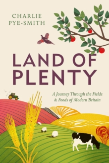 Land of Plenty : A Journey Through the Fields and Foods of Modern Britain, Hardback Book