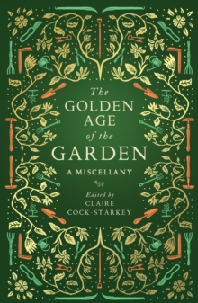 The Golden Age of the Garden : A Miscellany, Hardback Book