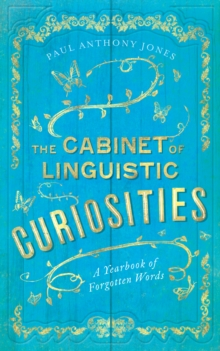 The Cabinet of Linguistic Curiosities : A Yearbook of Forgotten Words, Hardback Book