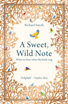 A Sweet, Wild Note : What We Hear When the Birds Sing, Paperback / softback Book