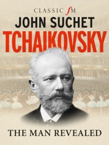 Tchaikovsky : The Man Revealed, Hardback Book