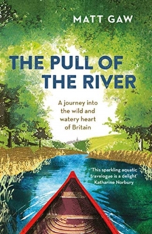 The Pull of the River : A Journey Into the Wild and Watery Heart of Britain, Paperback / softback Book