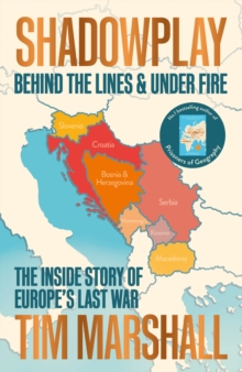 Shadowplay : Behind the Lines and Under Fire: The Inside Story of Europe's Last War, Paperback / softback Book