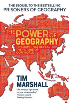 The Power of Geography : Ten Maps That Reveal the Future of Our World, Paperback / softback Book