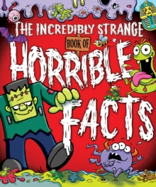 The Incredibly Strange Book of Horrible Facts, Paperback Book