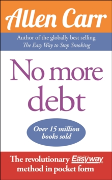 No More Debt : The Revolutionary Allen Carr's Easyway method in pocket form, Paperback / softback Book