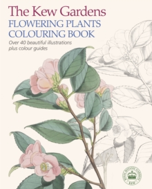The Kew Gardens Flowering Plants Colouring Book : Over 40 Beautiful Illustrations Plus Colour Guides, Paperback Book