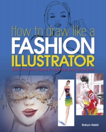 How to Draw Like a Fashion Illustrator, Paperback / softback Book