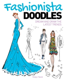 Fashionista Doodles : Dream and Draw the Latest Trends, Paperback / softback Book