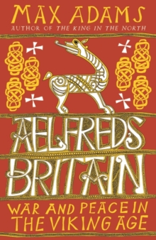Aelfred's Britain : War and Peace in the Viking Age, Paperback / softback Book