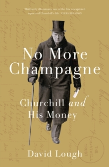 No More Champagne : Churchill and His Money, Hardback Book