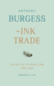 The Ink Trade : Selected Journalism 1961-1993, Paperback / softback Book
