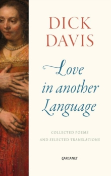 Love in Another Language : Collected Poems and Selected Translations, Paperback / softback Book