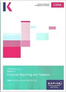 F1 FINANCIAL REPORTING AND TAXATION - EXAM PRACTICE KIT, Paperback Book