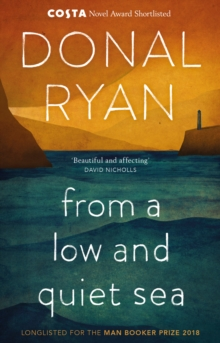 From a Low and Quiet Sea : Shortlisted for the Costa Novel Award 2018, Paperback / softback Book
