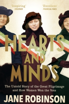 Hearts And Minds : The Untold Story of the Great Pilgrimage and How Women Won the Vote, Paperback / softback Book