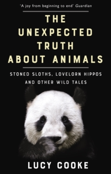 The Unexpected Truth About Animals : Stoned Sloths, Lovelorn Hippos and Other Wild Tales, Paperback / softback Book