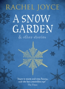A Snow Garden and Other Stories : From the bestselling author of The Unlikely Pilgrimage of Harold Fry, Paperback / softback Book