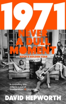 1971 - Never a Dull Moment : Rock's Golden Year, Paperback / softback Book