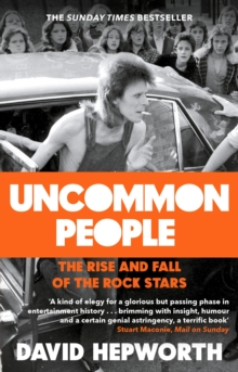 Uncommon People : The Rise and Fall of the Rock Stars 1955-1994, Paperback Book