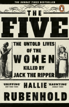 The Five : The Untold Lives of the Women Killed by Jack the Ripper, Paperback / softback Book