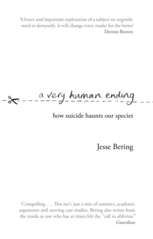 A Very Human Ending : How suicide haunts our species, Paperback / softback Book