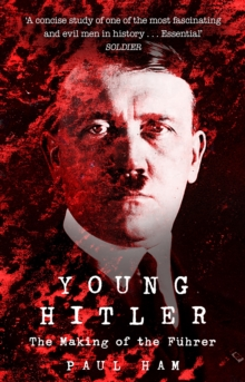 Young Hitler : The Making of the Fuhrer, Paperback / softback Book