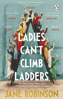 Ladies Can't Climb Ladders : The Pioneering Adventures of the First Professional Women, Paperback / softback Book