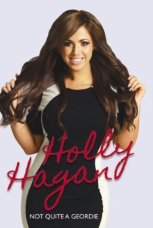 Holly Hagan : Not Quite a Geordie, Hardback Book