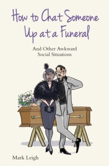 How to Chat Someone Up at a Funeral : And Other Awkward Social Situations, Paperback Book