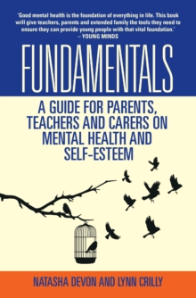 Fundamentals : A Guide for Parents, Teachers and Carers on Mental Health and Self-Esteem, Paperback Book