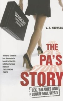 The PA's Story : She Kept Their Diaries. She Kept Their Secrets. She Kept Quiet... Until Now., Paperback Book