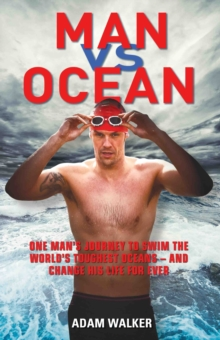 Man vs Ocean : A Toaster Salesman Who Sets Out to Swim the World's Deadliest Oceans and Change His Life For Ever, Hardback Book