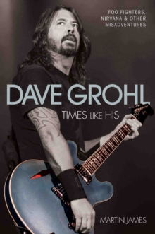 Dave Grohl : Times Like His: Foo Fighters, Nirvana and Other Misadventures, Paperback Book