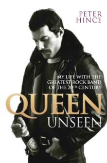 Queen Unseen : My Life with the Greatest Rock Band of the 20th Century, Paperback Book