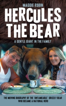 Hercules the Bear : A Gentle Giant in the Family: the Moving Biography of the 'Untameable' Grizzly Bear Who Became a National Hero, Hardback Book