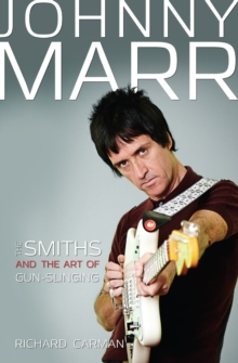 Johnny Marr : The Smiths & the Art of Gun-Slinging, Paperback / softback Book