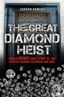The Great Diamond Heist : The Incredible True Story of the Hatton Garden Robbery, Paperback Book