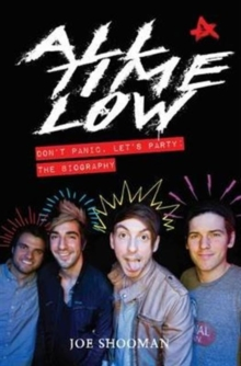 All Time Low : Don't Panic, Let's Party: The Biography, Paperback Book
