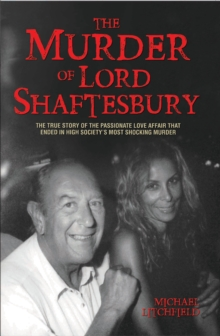 The Murder of Lord Shaftesbury : The True Story of the Passionate Love Affair That Ended in High Society's Most Shocking Murder, Paperback Book